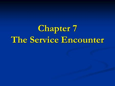 Chapter 7 The Service Encounter. 2 1. Use the service encounter triad to describe a service firm's delivery process. 2. Discuss the role of organizational.