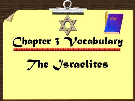 Chapter 3 Vocabulary The Israelites. 1.Monotheism - the belief in one god. 2.Torah - laws received by Moses from God, that later became the first part.