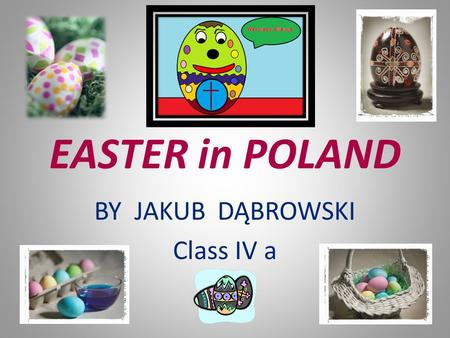 EASTER in POLAND BY JAKUB DĄBROWSKI Class IV a. PALM SUNDAY It is the beginning of the Holy Week. On this day we remind the moment when Jesus Christ entered.