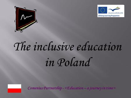 Comenius Partnership -. Education in Poland is compulsory for all children until the age of 18. There are 13 categories of disabilities that exist in.