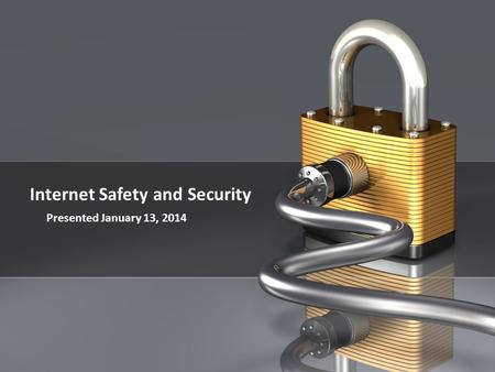 PAGE 1 Company Proprietary and Confidential Internet Safety and Security Presented January 13, 2014.