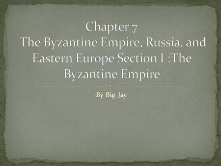 By Big Jay. Constantinople Emperor Constantine wanted to build a capital and he chose the Greek city of Byzantium. Byzantium had many advantages such.