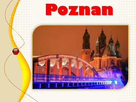 Poznan. Poznan is one of the oldest cities in Poland, the oldest city in Poland.