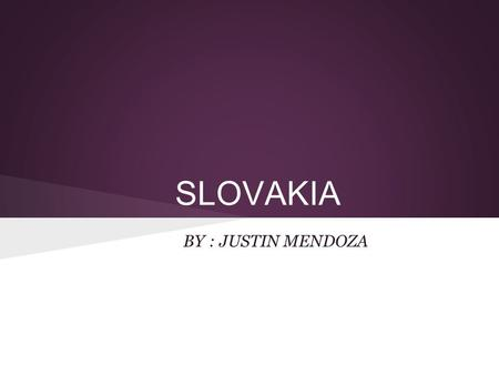 SLOVAKIA BY : JUSTIN MENDOZA. Picture of Slovakia Map When we arrived at the airport, my family and I saw the map of Slovakia on a huge wall near the.