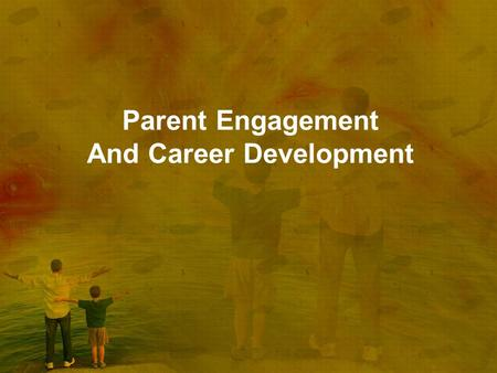 Parent Engagement And Career Development. Essential Questions 1.Why is it important for schools to engage parents in the educational process including.