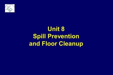 Unit 8 Spill Prevention and Floor Cleanup. Baseline: Safety Hazards and Contaminated Wash Water.