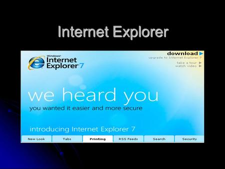 Internet Explorer. What's new.?.?.? Internet Explorer 7 has a new interface that shows more of each webpage you visit Internet Explorer 7 has a new interface.
