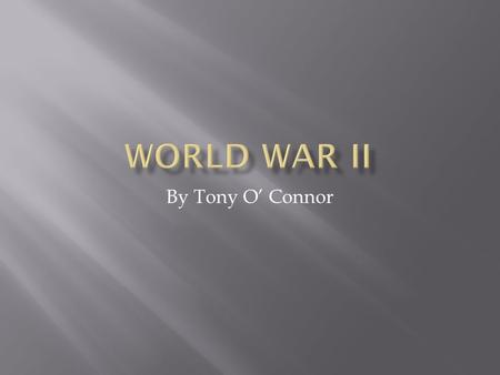 World War II By Tony O' Connor.