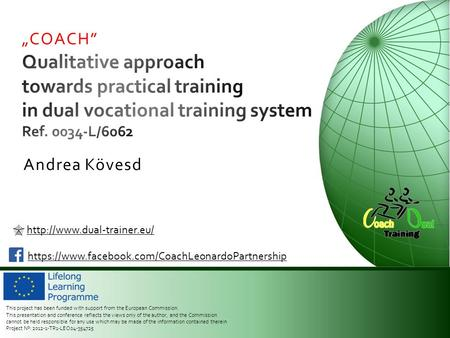   https://www.facebook.com/CoachLeonardoPartnership This project has been funded with support from the European Commission.