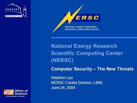National Energy Research Scientific Computing Center (NERSC) Computer Security – The New Threats Stephen Lau NERSC Center Division, LBNL June 24, 2004.