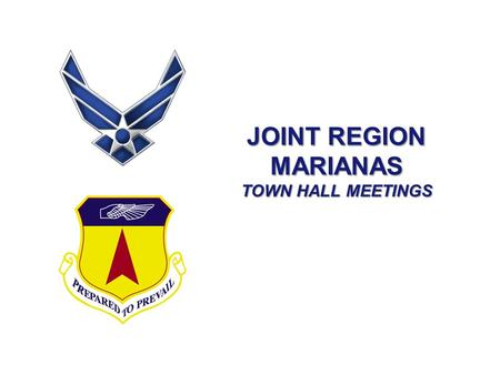 JOINT REGION MARIANAS TOWN HALL MEETINGS. I n t e g r i t y - S e r v i c e - E x c e l l e n c e JOINT REGION MARIANAS OVERVIEW Meets BRAC 2005 mandate.