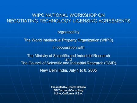 WIPO NATIONAL WORKSHOP ON NEGOTIATING TECHNOLOGY LICENSING AGREEMENTS organized by The World Intellectual Property Organization (WIPO) in cooperation with.