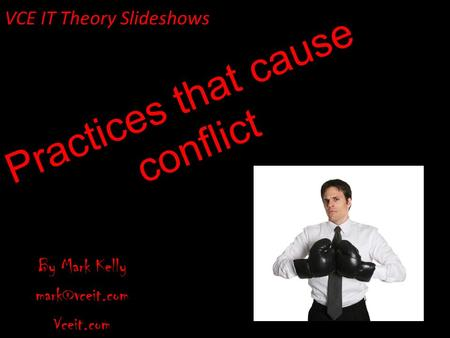 VCE IT Theory Slideshows By Mark Kelly Vceit.com Practices that cause conflict.