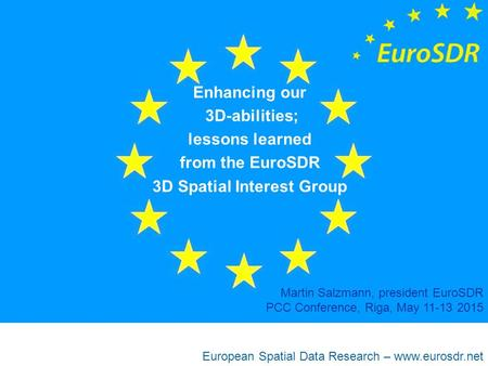 European Spatial Data Research – www.eurosdr.net Enhancing our 3D-abilities; lessons learned from the EuroSDR 3D Spatial Interest Group Martin Salzmann,