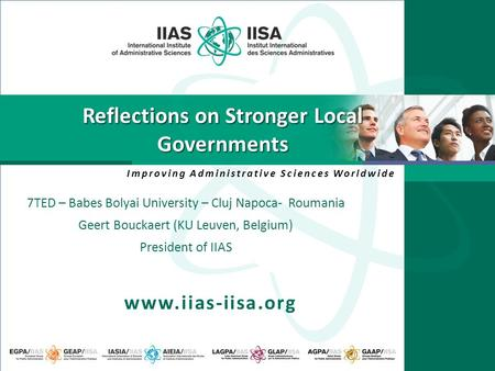 Improving Administrative Sciences Worldwide www.iias-iisa.org Reflections on Stronger Local Governments 7TED – Babes Bolyai University – Cluj Napoca- Roumania.