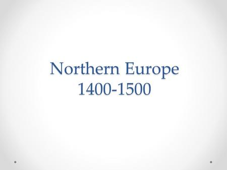 Northern Europe 1400-1500.