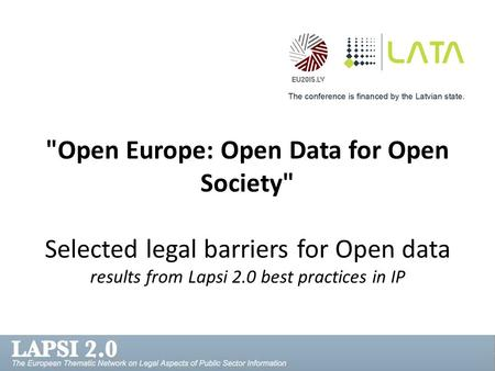 Open Europe: Open Data for Open Society Selected legal barriers for Open data results from Lapsi 2.0 best practices in IP.