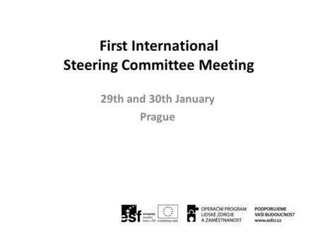 First International Steering Committee Meeting 29th and 30th January Prague.