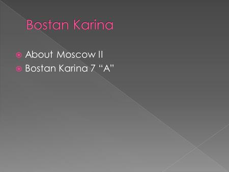" About Moscow II  Bostan Karina 7 ""A"". Our country is great, and I'm very proud of it. Russia is famous for its outstanding people – scientists, writers,"