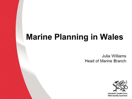 Marine Planning in Wales Julia Williams Head of Marine Branch.