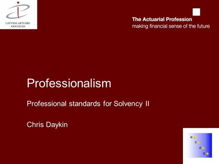 Professionalism Professional standards for Solvency II Chris Daykin.