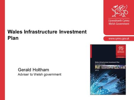 Wales Infrastructure Investment Plan Gerald Holtham Adviser to Welsh government.