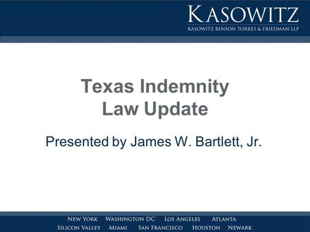 Texas Indemnity Law Update Presented by James W. Bartlett, Jr.