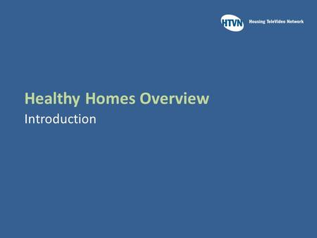 Healthy Homes Overview Introduction. Learning Outcomes Upon completion of this course you will:  Recall the relationship between health and housing 