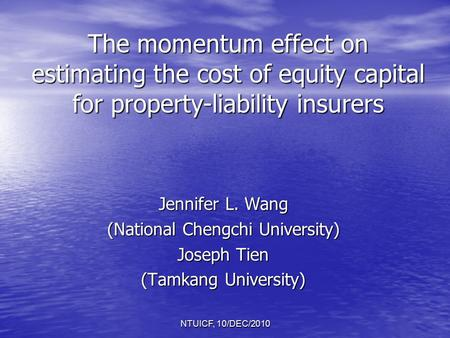 The momentum effect on estimating the cost of equity capital for property-liability insurers Jennifer L. Wang (National Chengchi University) Joseph Tien.