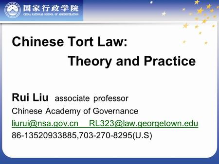 Chinese Tort Law: Theory and Practice Rui Liu associate professor Chinese Academy of Governance  86-13520933885,703-270-8295(U.S)
