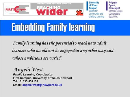 Family learning has the potential to reach new adult learners who would not be engaged in any other way and whose ambitions are varied. Angela West Family.