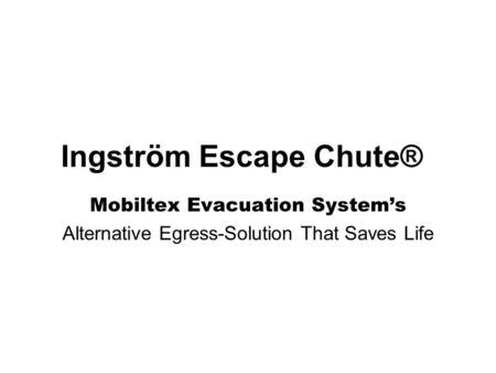 Ingström Escape Chute® Mobiltex Evacuation System's Alternative Egress-Solution That Saves Life.