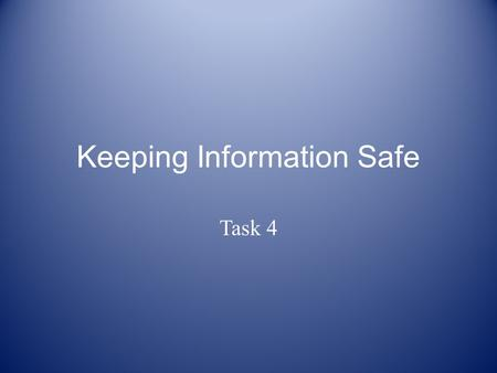 Keeping Information Safe Task 4. Basic security measures Passwords Change password on regular basis Do not use names or words easily linked to yourself.