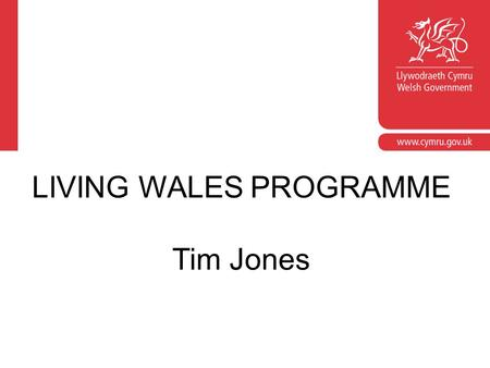 Corporate slide master With guidelines for corporate presentations LIVING WALES PROGRAMME Tim Jones.