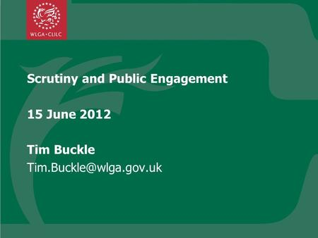 Scrutiny and Public Engagement 15 June 2012 Tim Buckle