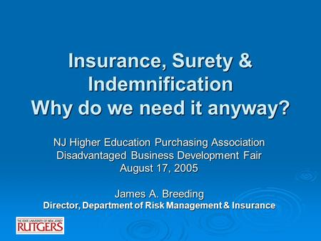 Insurance, Surety & Indemnification Why do we need it anyway? NJ Higher Education Purchasing Association Disadvantaged Business Development Fair August.