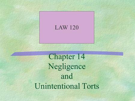 Chapter 14 Negligence and Unintentional Torts LAW 120.