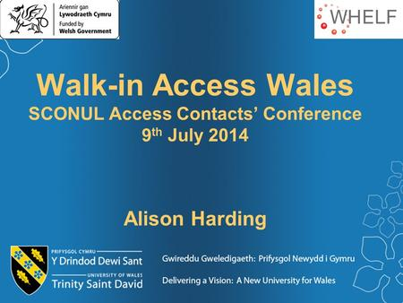 Walk-in Access Wales SCONUL Access Contacts' Conference 9 th July 2014 Alison Harding.