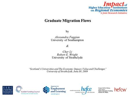 Graduate Migration Flows Graduate Migration Flows by Alessandra Faggian University of Southampton & Cher Li Robert E. Wright University of Strathclyde.