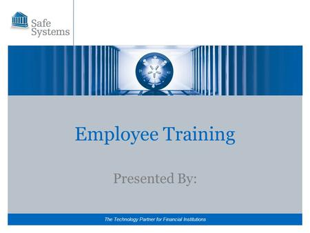The Technology Partner for Financial Institutions Employee Training Presented By: