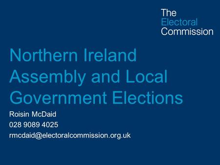 Northern Ireland Assembly and Local Government Elections Roisin McDaid 028 9089 4025