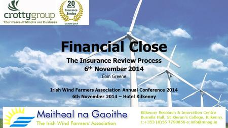 Financial Close The Insurance Review Process 6 th November 2014 Eoin Greene Irish Wind Farmers Association Annual Conference 2014 6th November 2014 – Hotel.