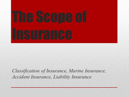 The Scope of Insurance Classification of Insurance, Marine Insurance, Accident Insurance, Liability Insurance.
