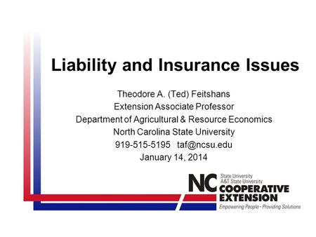 Liability and Insurance Issues Theodore A. (Ted) Feitshans Extension Associate Professor Department of Agricultural & Resource Economics North Carolina.