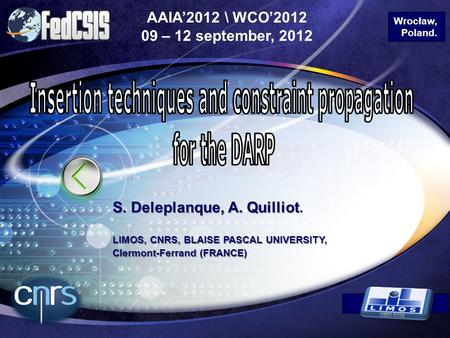 LOGO AAIA'2012 \ WCO'2012 09 – 12 september, 2012 S. Deleplanque, A. Quilliot. LIMOS, CNRS, BLAISE PASCAL UNIVERSITY, Clermont-Ferrand (FRANCE) Wrocław,