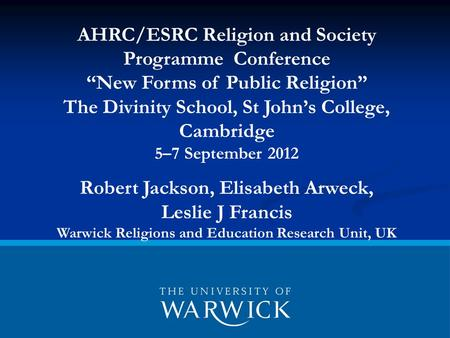 "AHRC/ESRC Religion and Society Programme Conference ""New Forms of Public Religion"" The Divinity School, St John's College, Cambridge 5–7 September 2012."