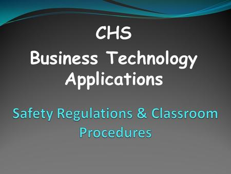 CHS Business Technology Applications. Important Info Students will have a completed Acceptable Computer Use form on file.