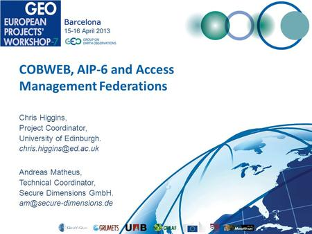 COBWEB, AIP-6 and Access Management Federations Chris Higgins, Project Coordinator, University of Edinburgh. Andreas Matheus, Technical.