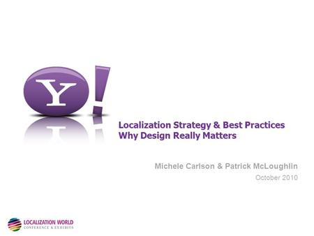 Michele Carlson & Patrick McLoughlin October 2010 Localization Strategy & Best Practices Why Design Really Matters.