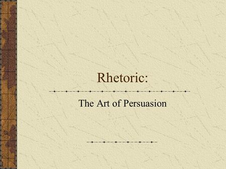 Rhetoric: The Art of Persuasion. What is an argument? NOT a quarrel Intended to draw people together to solve a problem To clarify thought, not obscure.